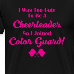 Too Cute to be a Cheerleader Joined Color Guard T-Shirts - Men's Premium T-Shirt