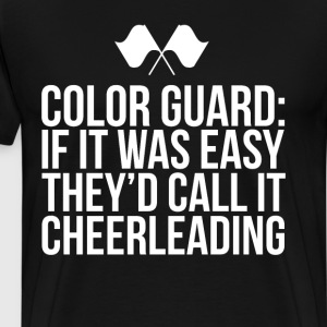 If it was Easy Call it Cheerleading Color Guard T-Shirts - Men's Premium T-Shirt