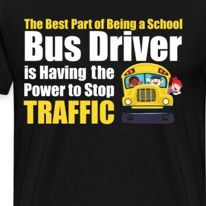 Best Part of Being School Bus Driver Stop Traffic  T-Shirts - Men's Premium T-Shirt