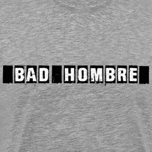 Bad Hombre T-Shirts - Men's Premium T-Shirt