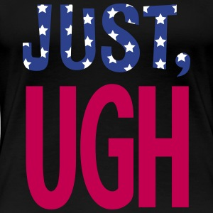 Just ugh T-Shirts - Women's Premium T-Shirt