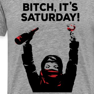 Bitch its Saturday T-Shirts - Men's Premium T-Shirt