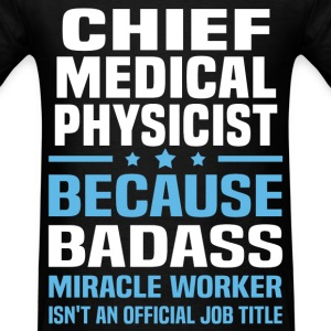 Chief Medical Physicist Tshirt - Men's T-Shirt