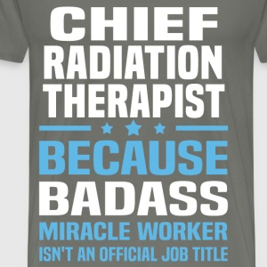 Chief Radiation Therapist Tshirt - Men's Premium T-Shirt