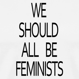 We Should All Be Feminists! - Men's Premium T-Shirt