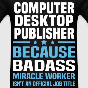 Computer Desktop Publisher Tshirt - Men's T-Shirt