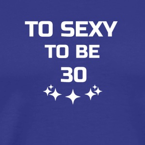 to sexy to be 30 - Men's Premium T-Shirt