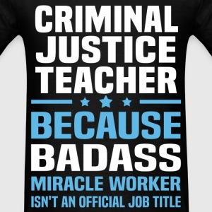 Criminal Justice Teacher Tshirt - Men's T-Shirt