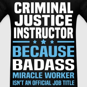 Criminal Justice Instructor Tshirt - Men's T-Shirt