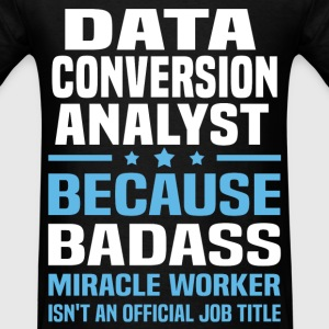 Data Conversion Analyst Tshirt - Men's T-Shirt