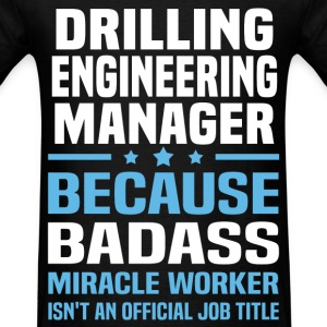 Drilling Engineering Manager Tshirt - Men's T-Shirt