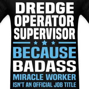 Dredge Operator Supervisor Tshirt - Men's T-Shirt