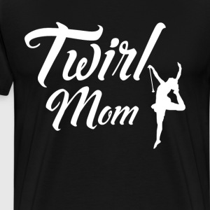 Twirl Mom Proud Parent Gymnastics Mom T-Shirt T-Shirts - Men's Premium T-Shirt