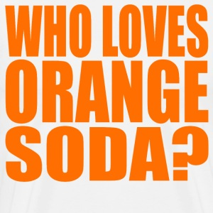 Who Loves Orange Soda? T-Shirts - Men's Premium T-Shirt