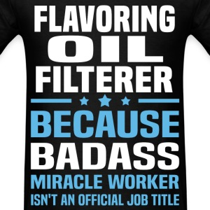 Flavoring Oil Filterer Tshirt - Men's T-Shirt