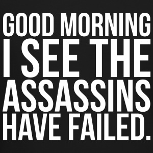 Good morning I see the assassins have failed Long Sleeve Shirts - Crewneck Sweatshirt