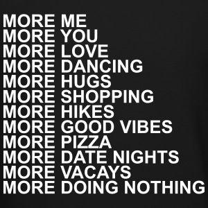 More me more you more love more dancing more hugs  Long Sleeve Shirts - Crewneck Sweatshirt