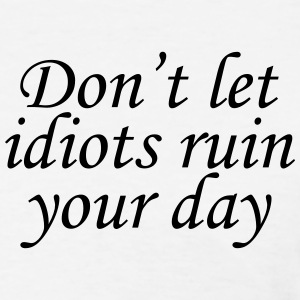 Don't let idiots ruin your day T-Shirts - Women's T-Shirt