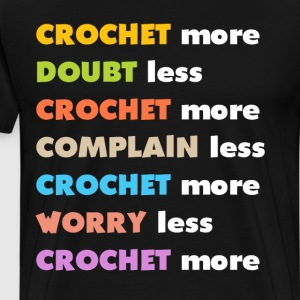 Crochet More Worry Less Crochet More T-Shirt T-Shirts - Men's Premium T-Shirt