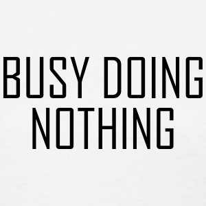 Busy doing nothing T-Shirts - Women's T-Shirt