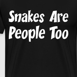 Snakes are People Too Animal Lover Snake Parent  T-Shirts - Men's Premium T-Shirt