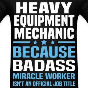 Heavy Equipment Mechanic Tshirt - Men's T-Shirt