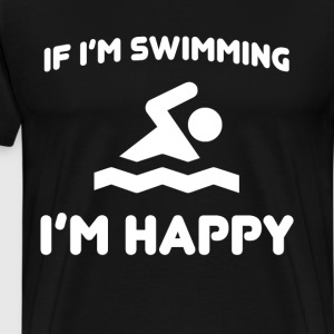 If I'm Swimming I'm Happy Diver Water Lover Shirt T-Shirts - Men's Premium T-Shirt