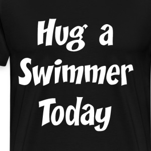 Hug a Swimmer Today Appreciation Love T-Shirt T-Shirts - Men's Premium T-Shirt