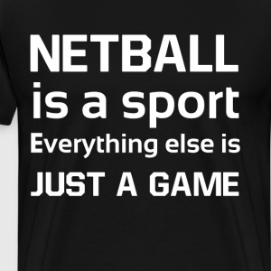 Netball is a Sport Everything Else is a Game Shirt T-Shirts - Men's Premium T-Shirt