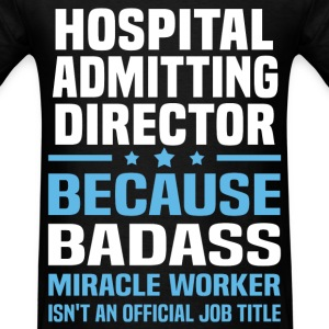 Hospital Admitting Director Tshirt - Men's T-Shirt