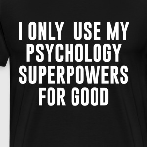 Only Use My Psychology Superpowers for Good Shirt T-Shirts - Men's Premium T-Shirt