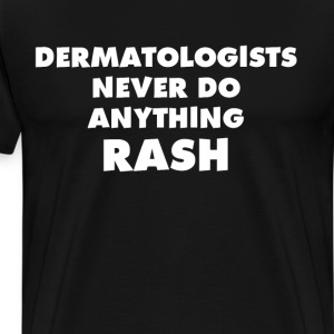 Dermatologists Never do Anything Rash Joke T-Shirt T-Shirts - Men's Premium T-Shirt