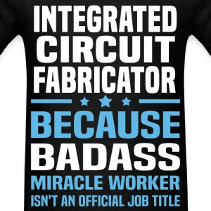 Integrated Circuit Fabricator Tshirt - Men's T-Shirt