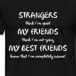 Best Friends Know I'm Completely Insane T-Shirt T-Shirts - Men's Premium T-Shirt