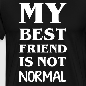 My Best Friend is Not Normal Friendship T-Shirt T-Shirts - Men's Premium T-Shirt