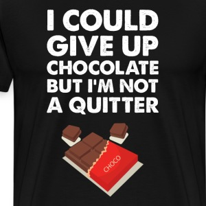 I Could Give Up Chocolate But I'm Not a Quitter T-Shirts - Men's Premium T-Shirt