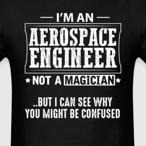 Aerospace Engineer Not a Magician T-Shirt T-Shirts - Men's T-Shirt