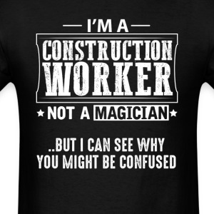 Construction Worker Not a Magician T-Shirt T-Shirts - Men's T-Shirt