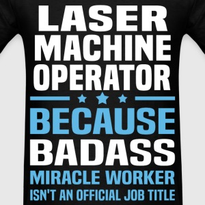 Laser Machine Operator Tshirt - Men's T-Shirt