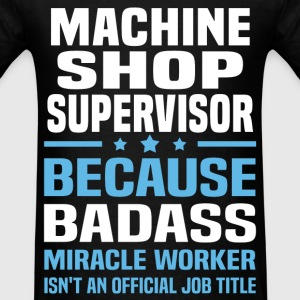 Machine Shop Supervisor Tshirt - Men's T-Shirt