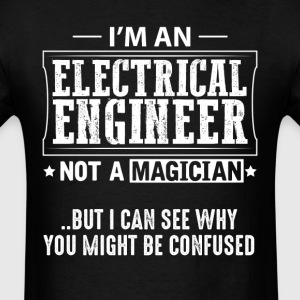 Electrical Engineer Not a Magician T-Shirt T-Shirts - Men's T-Shirt