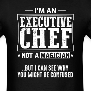 Executive Chef Not a Magician T-Shirt T-Shirts - Men's T-Shirt