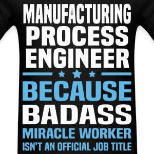 Manufacturing Process Engineer Tshirt - Men's T-Shirt