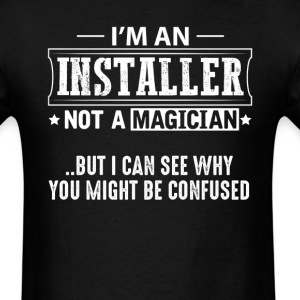 Installer Not a Magician T-Shirt T-Shirts - Men's T-Shirt