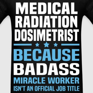Medical Radiation Dosimetrist Tshirt - Men's T-Shirt
