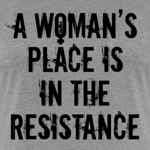 Women's Rights Feminist Quote A Woman's Place Is I - Women's Premium T-Shirt