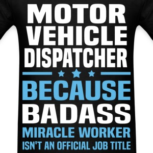 Motor Vehicle Dispatcher Tshirt - Men's T-Shirt