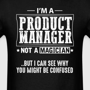 Product Manager  Not a Magician T-Shirt T-Shirts - Men's T-Shirt