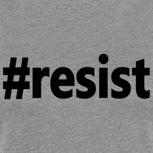 Anti-Trump #resist Resist  - Women's Premium T-Shirt