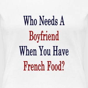 who_needs_a_boyfriend_when_you_have_fren T-Shirts - Women's Premium T-Shirt